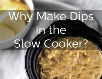 Why make dips in the slow cooker?