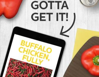 You HAVE to get this. It's our Buffalo Chicken ebook, full of all the most delicious Buffalo chicken recipes ever, from dips to pizza to meatballs - there's so much amazing Buffalo chicken going on!