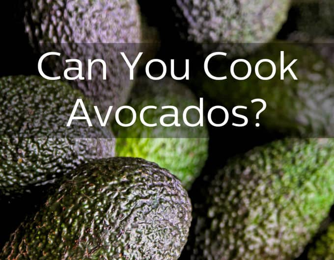 Can You Cook Avocado