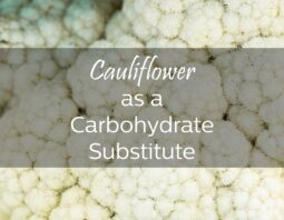 Cauliflower as a Carbohydrate Substitute