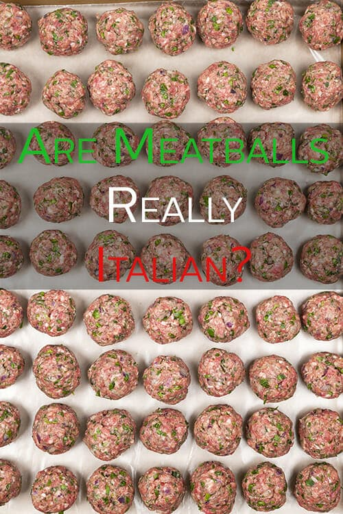 We Americans love our meatballs but are they authentic Italian cuisine?
