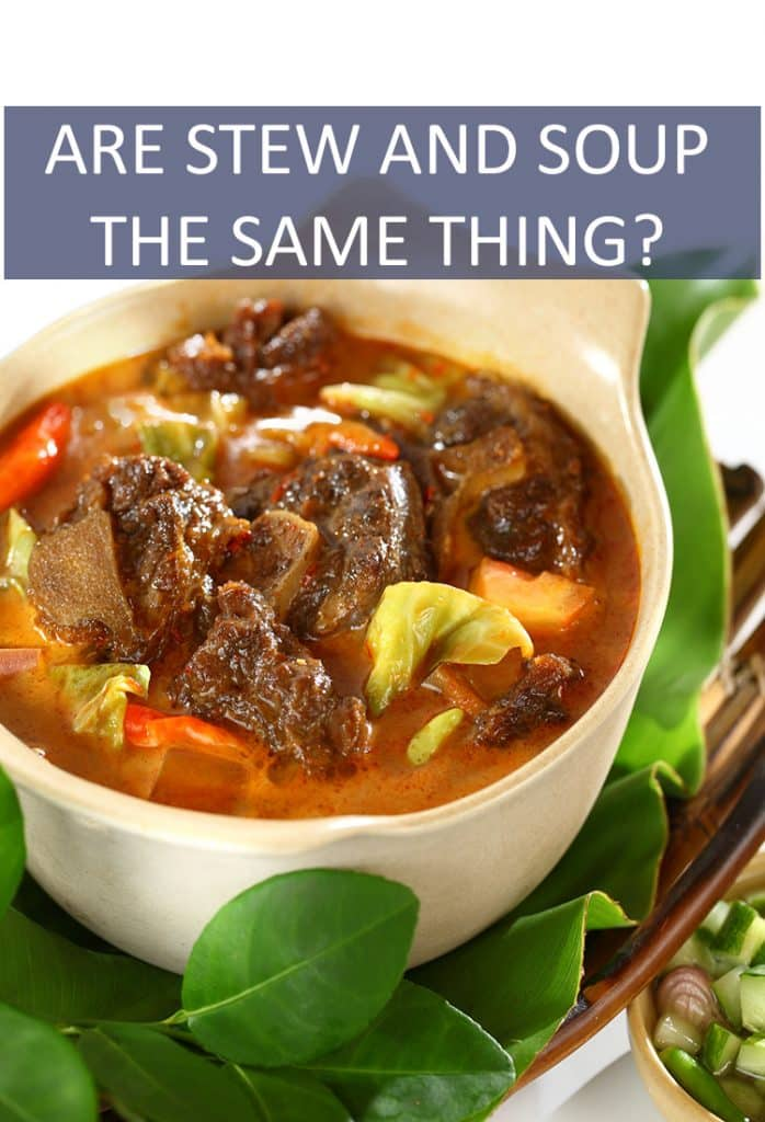 They're both hot and served in liquid. So, what are the differences between stew and soup? Are there any?