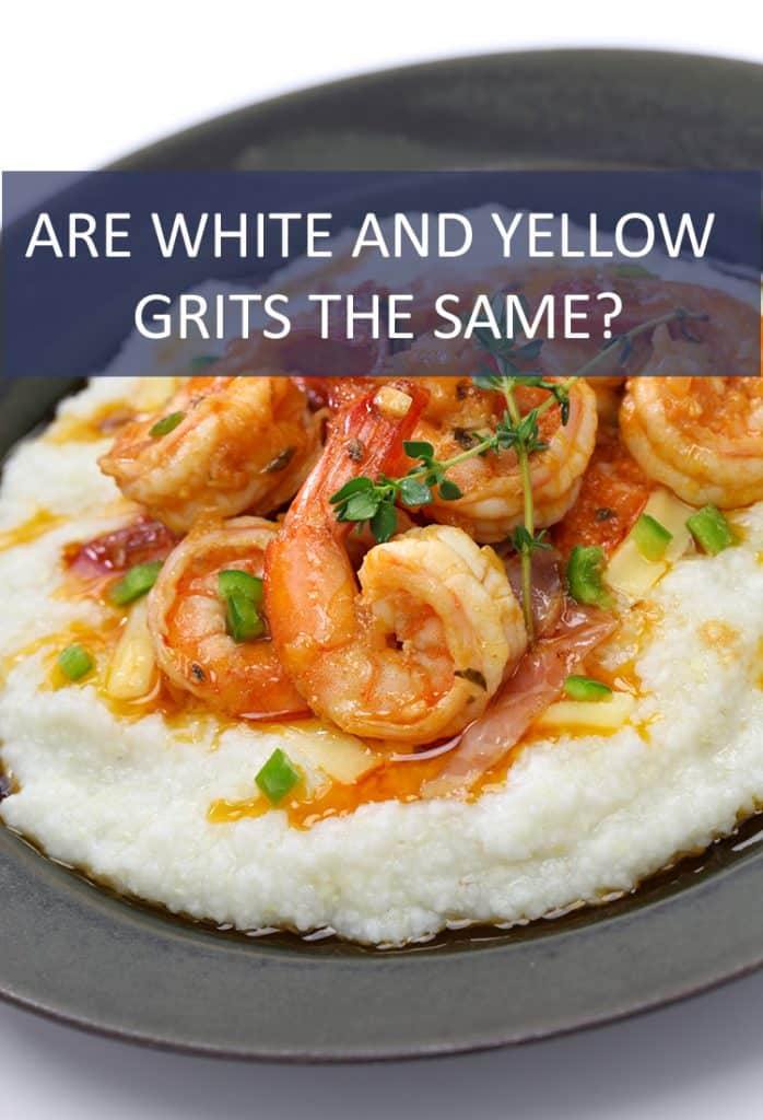 They're both grits, right? Just different colors? Wait, is there a difference between white and yellow grits?