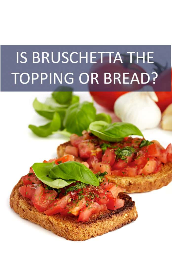 Bruschetta is a favorite appetizer at dinner parties the world over. But does the word describe the bread or the toppings?