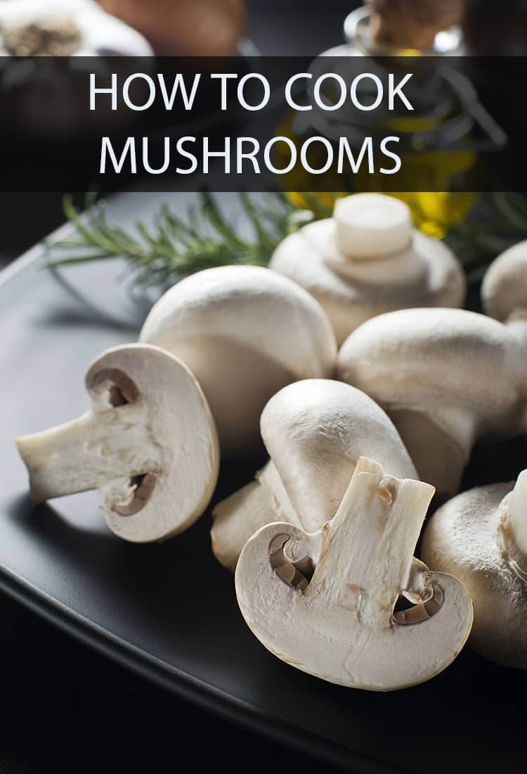 white mushrooms cut and whole; thyme and olive oil in background; text layover: how to cook mushrooms
